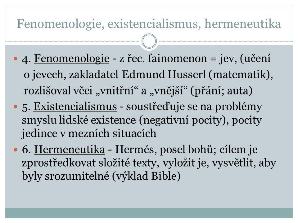 Fenomenologie, existencialismus, hermeneutika 4. Fenomenologie - z řec. fainomenon = jev, (učení o jevech, zakladatel Edmund Husserl (matematik), rozl
