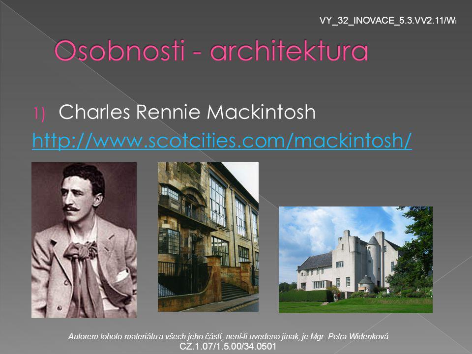 1) Charles Rennie Mackintosh http://www.scotcities.com/mackintosh/ VY_32_INOVACE_5.3.VV2.11/W i Autorem tohoto materiálu a všech jeho částí, není-li uvedeno jinak, je Mgr.