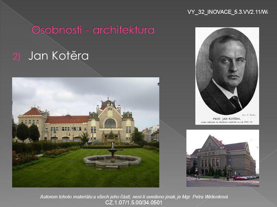 2) Jan Kotěra VY_32_INOVACE_5.3.VV2.11/W i Autorem tohoto materiálu a všech jeho částí, není-li uvedeno jinak, je Mgr.