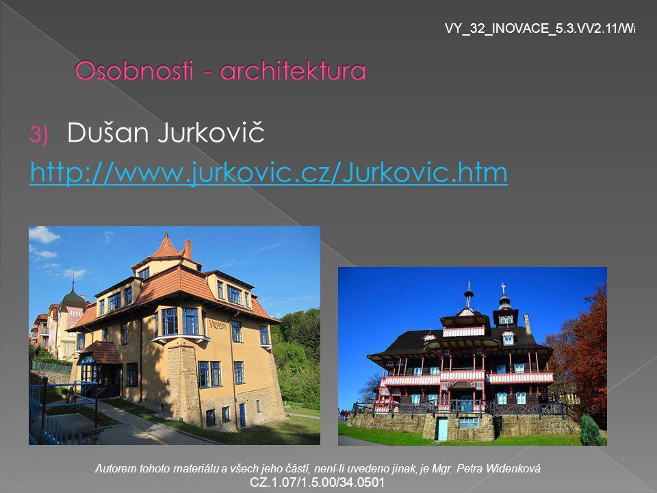 3) Dušan Jurkovič http://www.jurkovic.cz/Jurkovic.htm VY_32_INOVACE_5.3.VV2.11/W i Autorem tohoto materiálu a všech jeho částí, není-li uvedeno jinak, je Mgr.