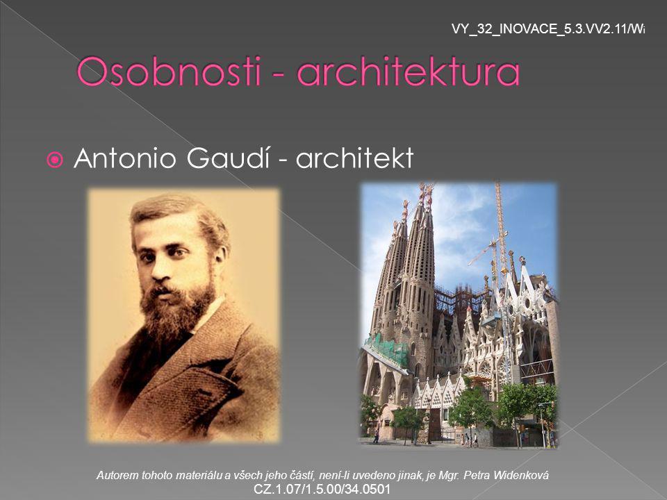  Antonio Gaudí - architekt VY_32_INOVACE_5.3.VV2.11/W i Autorem tohoto materiálu a všech jeho částí, není-li uvedeno jinak, je Mgr.