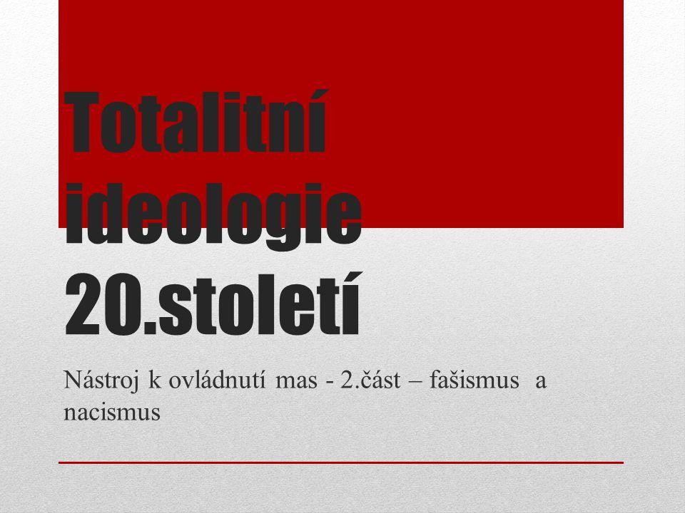 Totalitní ideologie 20.století Nástroj k ovládnutí mas - 2.část – fašismus a nacismus