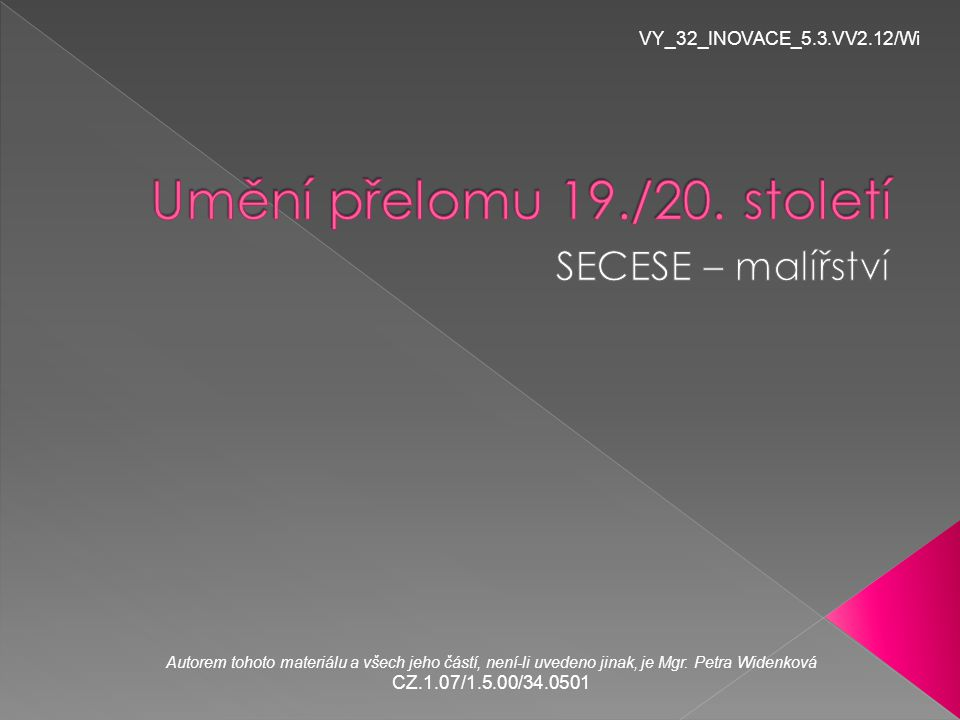 VY_32_INOVACE_5.3.VV2.12/Wi Autorem tohoto materiálu a všech jeho částí, není-li uvedeno jinak, je Mgr. Petra Widenková CZ.1.07/1.5.00/34.0501