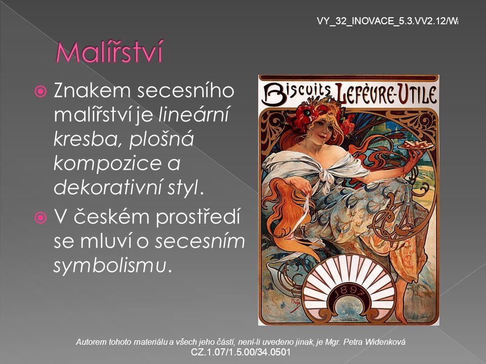  Znakem secesního malířství je lineární kresba, plošná kompozice a dekorativní styl.  V českém prostředí se mluví o secesním symbolismu. VY_32_INOVA