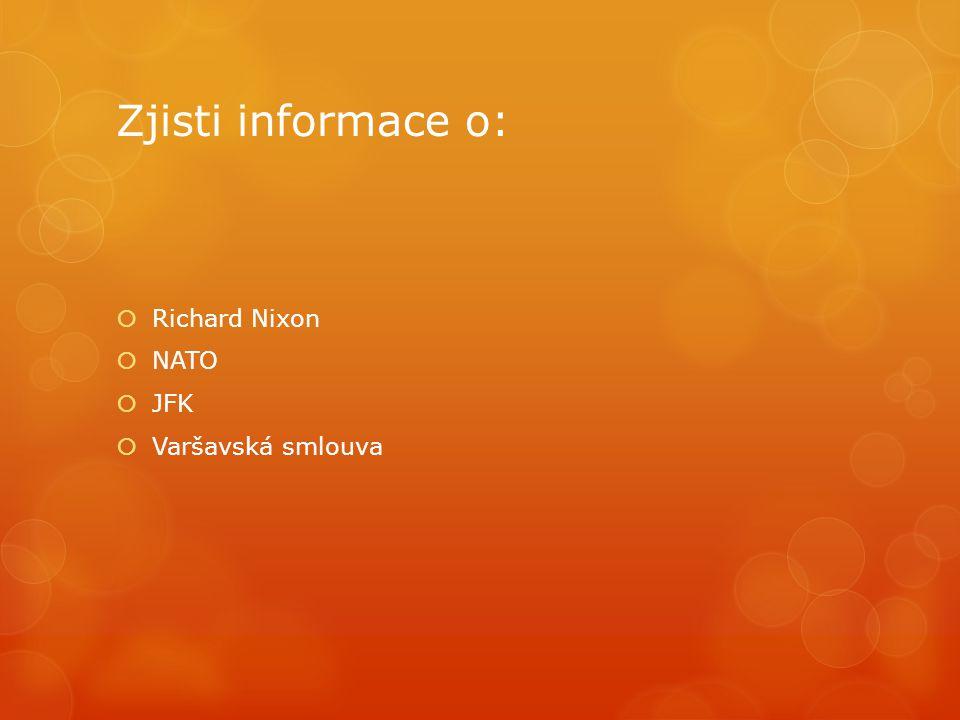 Zjisti informace o:  Richard Nixon  NATO  JFK  Varšavská smlouva