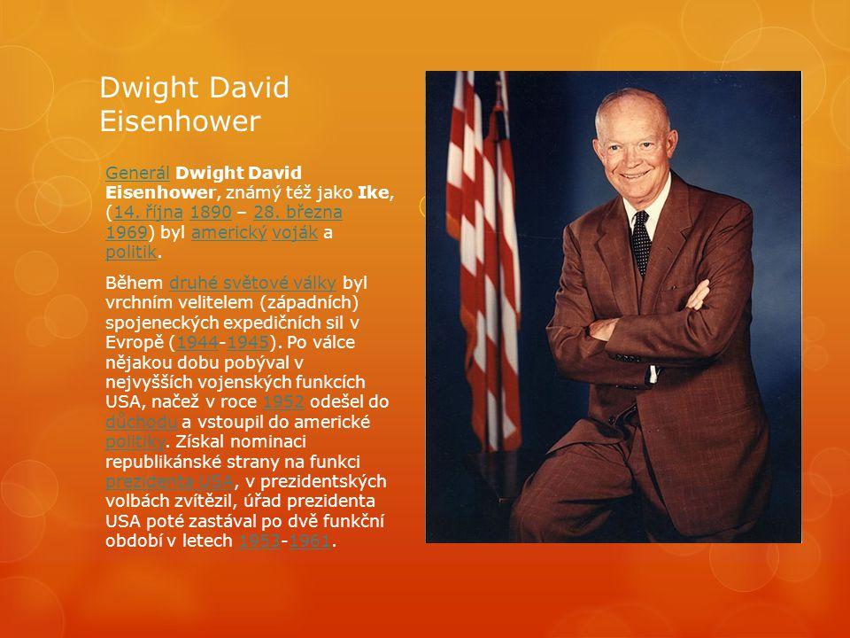 Dwight David Eisenhower GenerálGenerál Dwight David Eisenhower, známý též jako Ike, (14. října 1890 – 28. března 1969) byl americký voják a politik.14