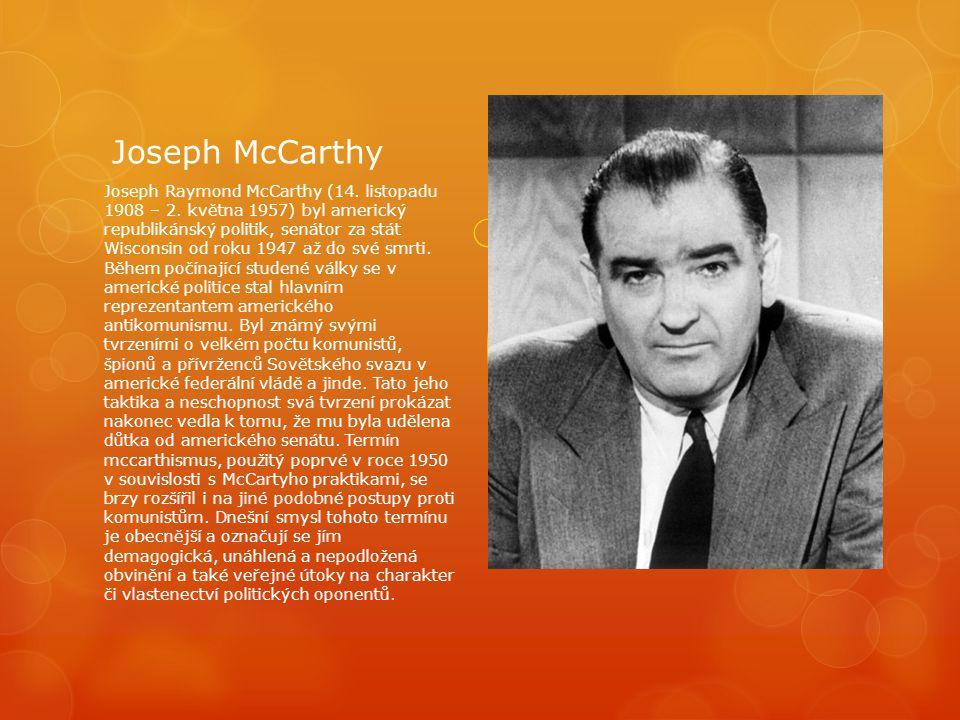 Joseph McCarthy Joseph Raymond McCarthy (14. listopadu 1908 – 2. května 1957) byl americký republikánský politik, senátor za stát Wisconsin od roku 19