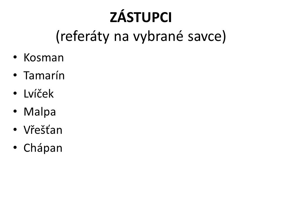 ZÁSTUPCI (referáty na vybrané savce) Kosman Tamarín Lvíček Malpa Vřešťan Chápan