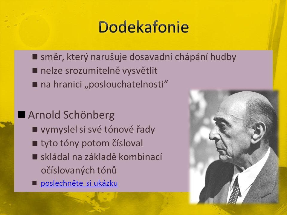 """směr, který narušuje dosavadní chápání hudby nelze srozumitelně vysvětlit na hranici """"poslouchatelnosti Arnold Schönberg vymyslel si své tónové řady tyto tóny potom čísloval skládal na základě kombinací očíslovaných tónů poslechněte si ukázku"""