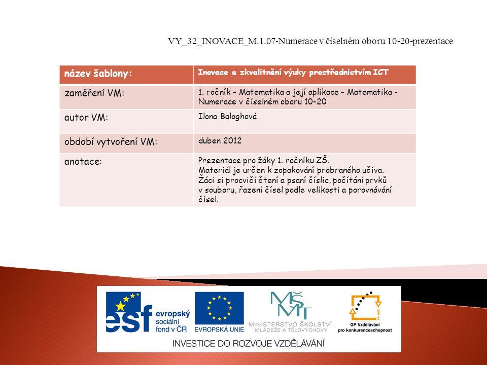 VY_32_INOVACE_M.1.07-Numerace v číselném oboru 10-20-prezentace název šablony: Inovace a zkvalitnění výuky prostřednictvím ICT zaměření VM: 1.