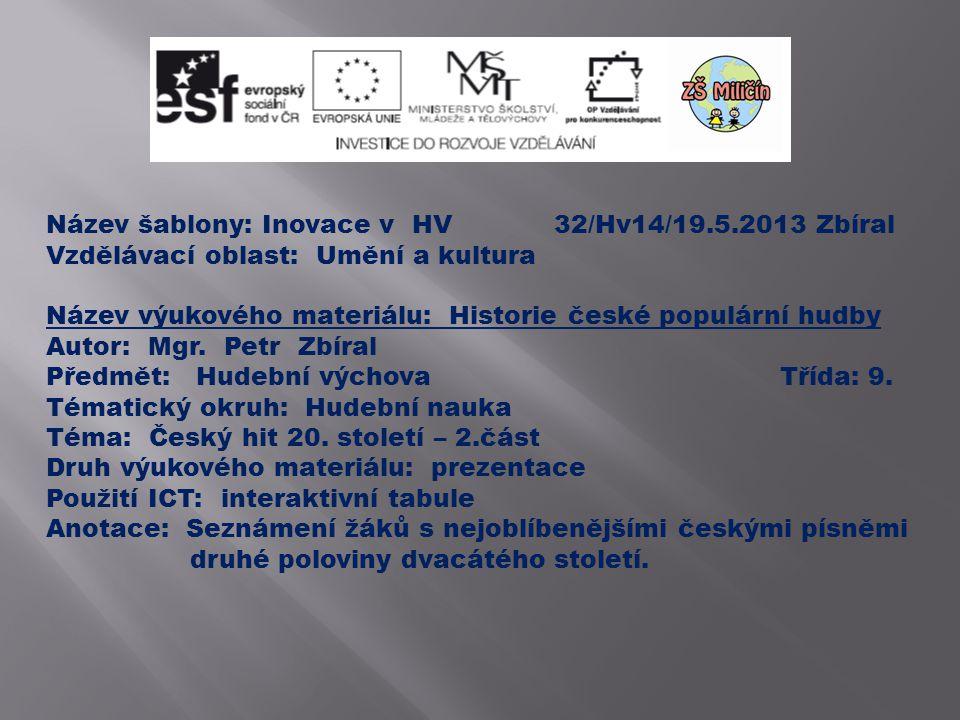 Název šablony: Inovace v HV 32/Hv14/19.5.2013 Zbíral Vzdělávací oblast: Umění a kultura Název výukového materiálu: Historie české populární hudby Autor: Mgr.