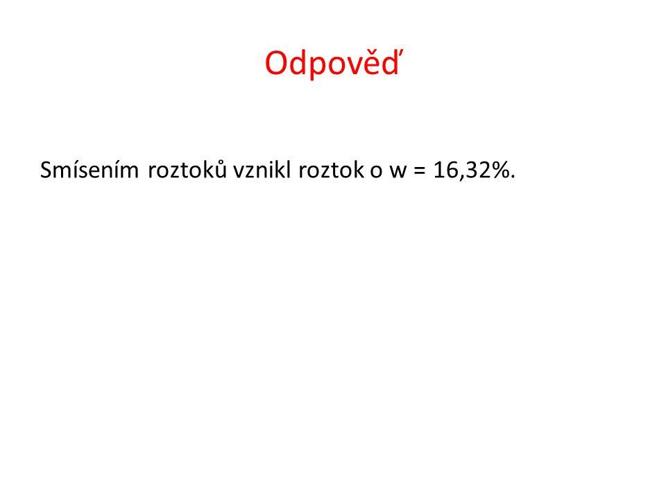 Odpověď Smísením roztoků vznikl roztok o w = 16,32%.