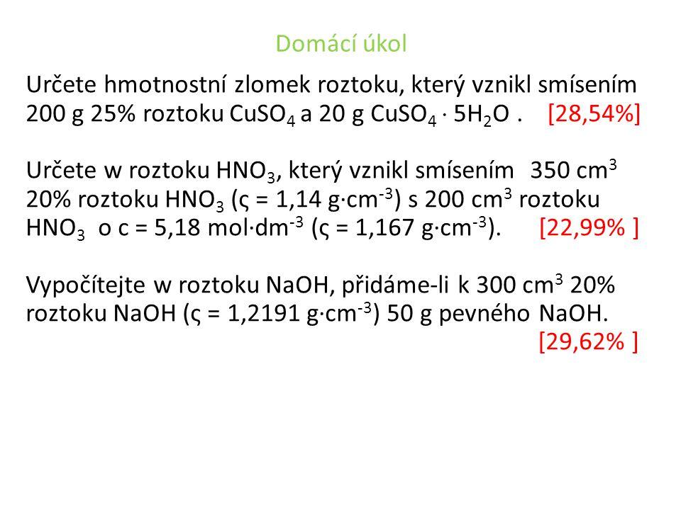 Domácí úkol Určete hmotnostní zlomek roztoku, který vznikl smísením 200 g 25% roztoku CuSO 4 a 20 g CuSO 4  5H 2 O. [28,54%] Určete w roztoku HNO 3,