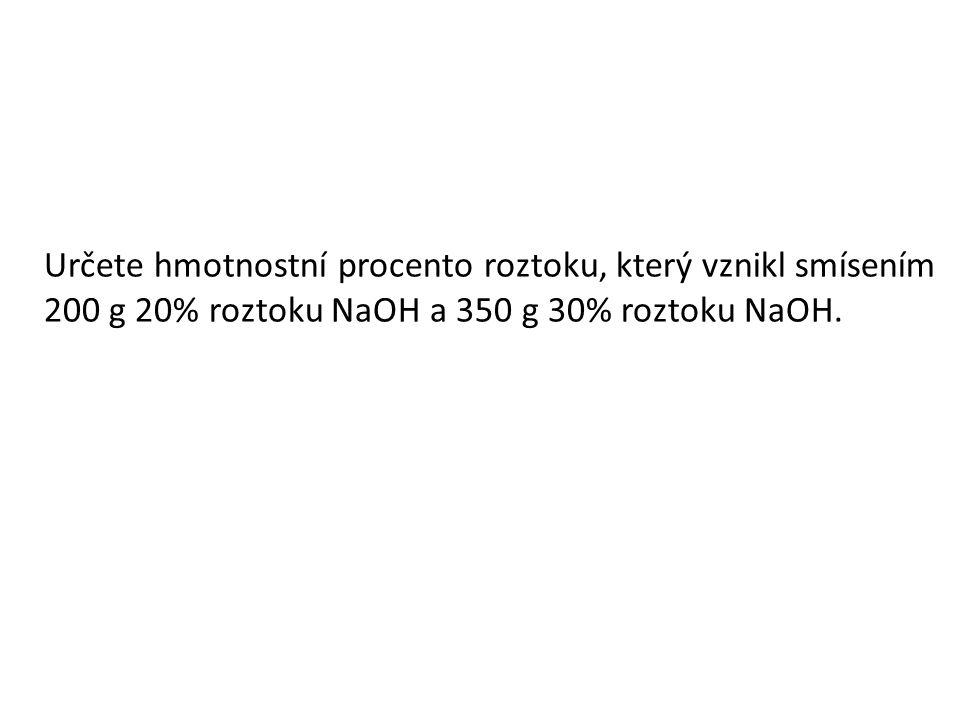 Určete hmotnostní procento roztoku, který vznikl smísením 200 g 20% roztoku NaOH a 350 g 30% roztoku NaOH.