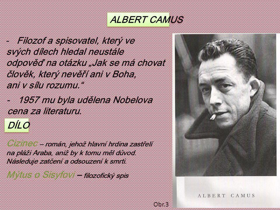 """ALBERT CAMUS -Filozof a spisovatel, který ve svých dílech hledal neustále odpověď na otázku """"Jak se má chovat člověk, který nevěří ani v Boha, ani v sílu rozumu. -1957 mu byla udělena Nobelova cena za literaturu."""