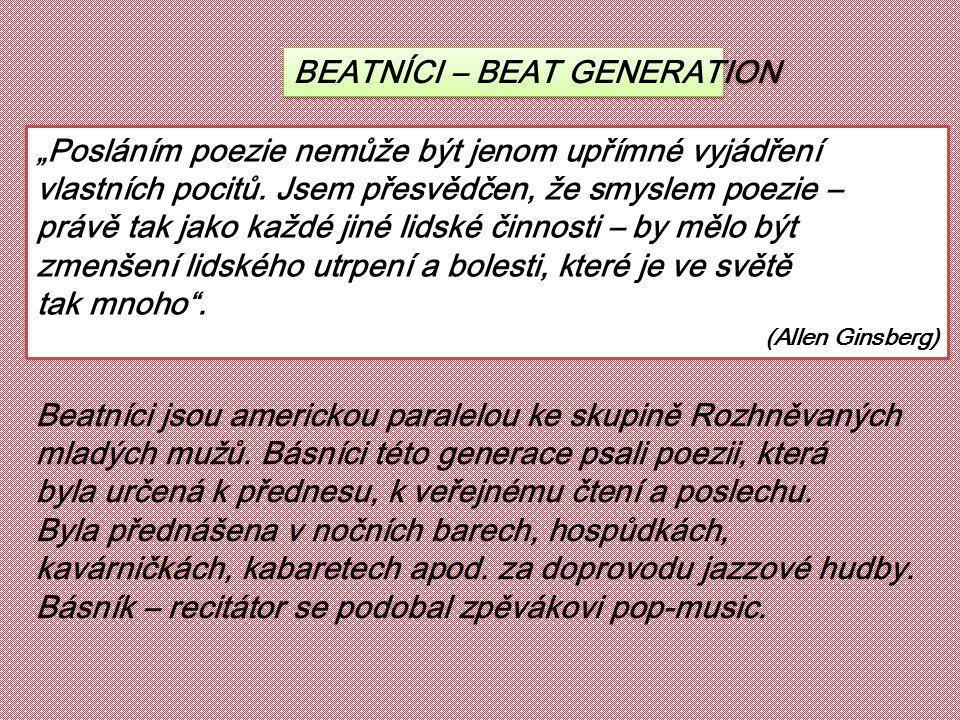 """BEATNÍCI – BEAT GENERATION """"Posláním poezie nemůže být jenom upřímné vyjádření vlastních pocitů. Jsem přesvědčen, že smyslem poezie – právě tak jako k"""