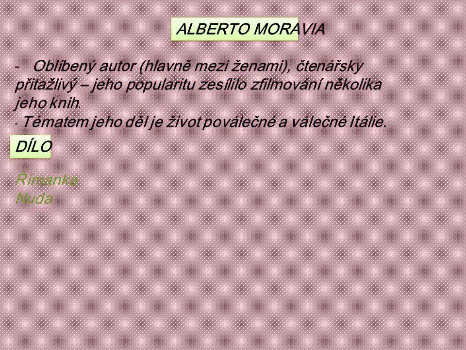 ALBERTO MORAVIA -Oblíbený autor (hlavně mezi ženami), čtenářsky přitažlivý – jeho popularitu zesílilo zfilmování několika jeho knih. - Tématem jeho dě