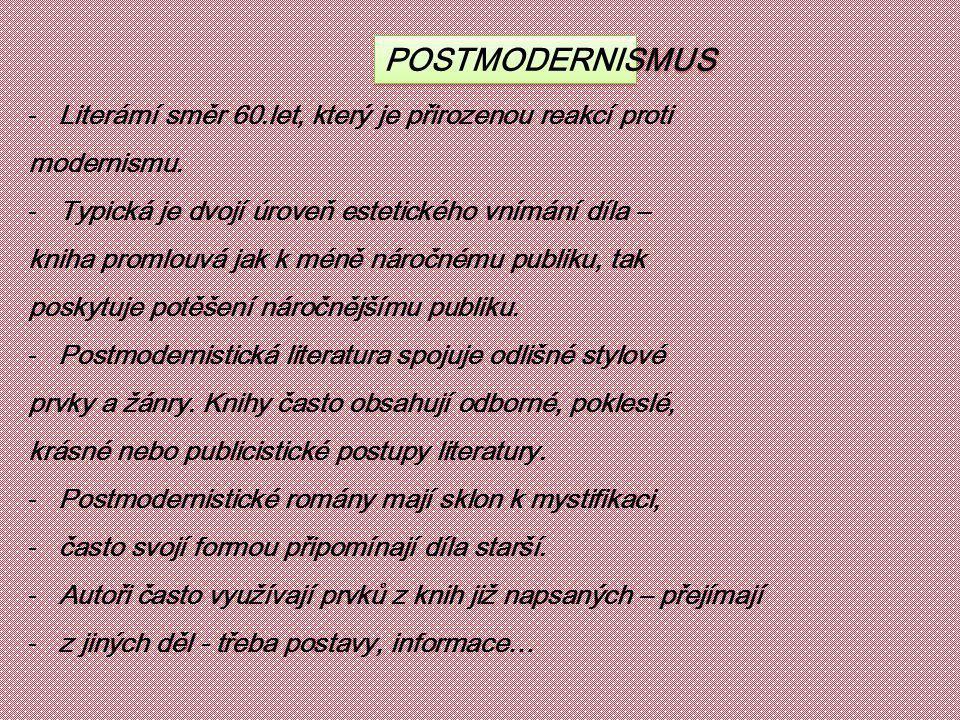 POSTMODERNISMUS -Literární směr 60.let, který je přirozenou reakcí proti modernismu.