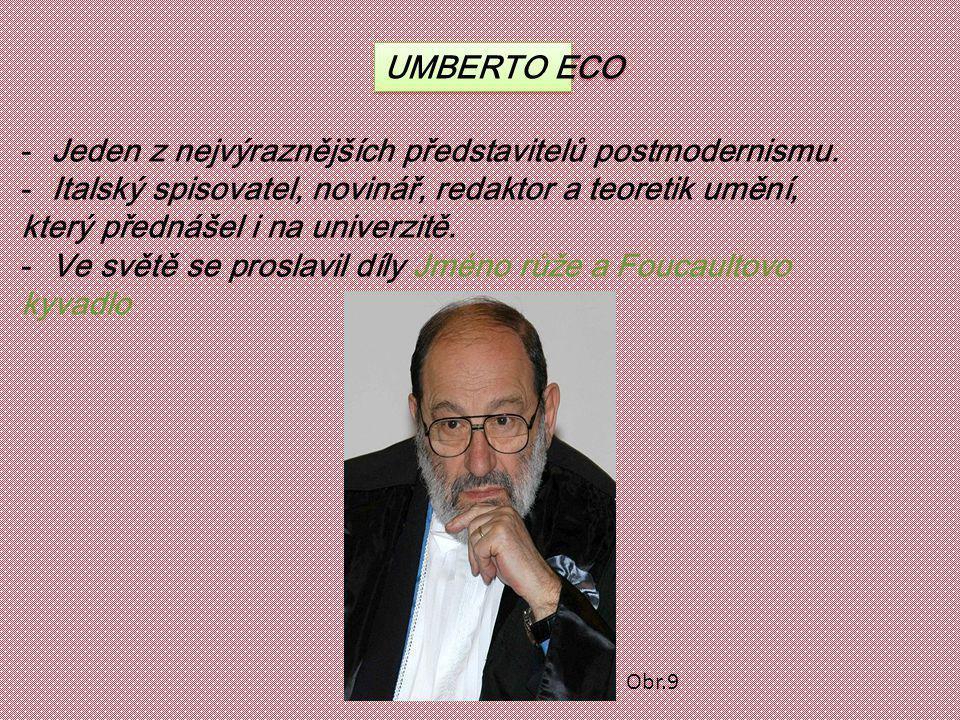 UMBERTO ECO -Jeden z nejvýraznějších představitelů postmodernismu. -Italský spisovatel, novinář, redaktor a teoretik umění, který přednášel i na unive