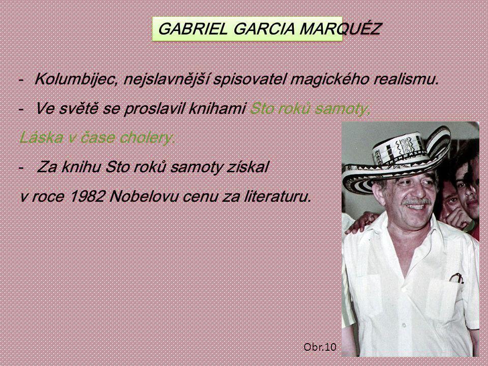 GABRIEL GARCIA MARQUÉZ -Kolumbijec, nejslavnější spisovatel magického realismu. -Ve světě se proslavil knihami Sto roků samoty, Láska v čase cholery.