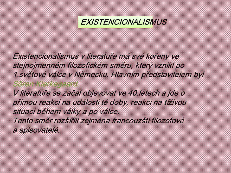EXISTENCIONALISMUS Existencionalismus v literatuře má své kořeny ve stejnojmenném filozofickém směru, který vznikl po 1.světové válce v Německu.