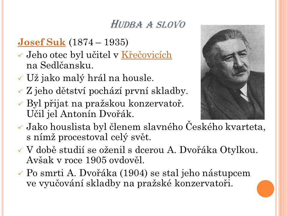 H UDBA A SLOVO Josef Suk Josef Suk (1874 – 1935) Jeho otec byl učitel v Křečovicích na Sedlčansku.Křečovicích Už jako malý hrál na housle. Z jeho děts