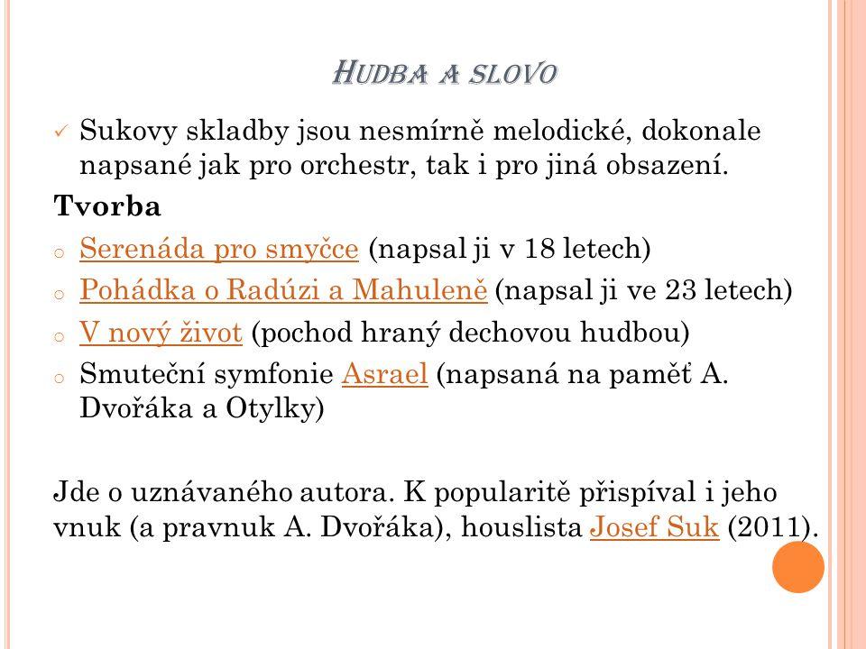H UDBA A SLOVO Sukovy skladby jsou nesmírně melodické, dokonale napsané jak pro orchestr, tak i pro jiná obsazení. Tvorba o Serenáda pro smyčce (napsa