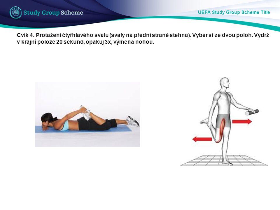 UEFA Study Group Scheme Title Cvik 4. Protažení čtyřhlavého svalu (svaly na přední straně stehna). Vyber si ze dvou poloh. Výdrž v krajní poloze 20 se