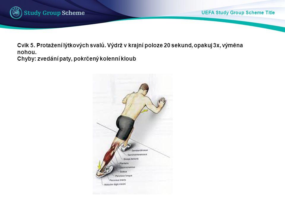 UEFA Study Group Scheme Title Cvik 5. Protažení lýtkových svalů. Výdrž v krajní poloze 20 sekund, opakuj 3x, výměna nohou. Chyby: zvedání paty, pokrče