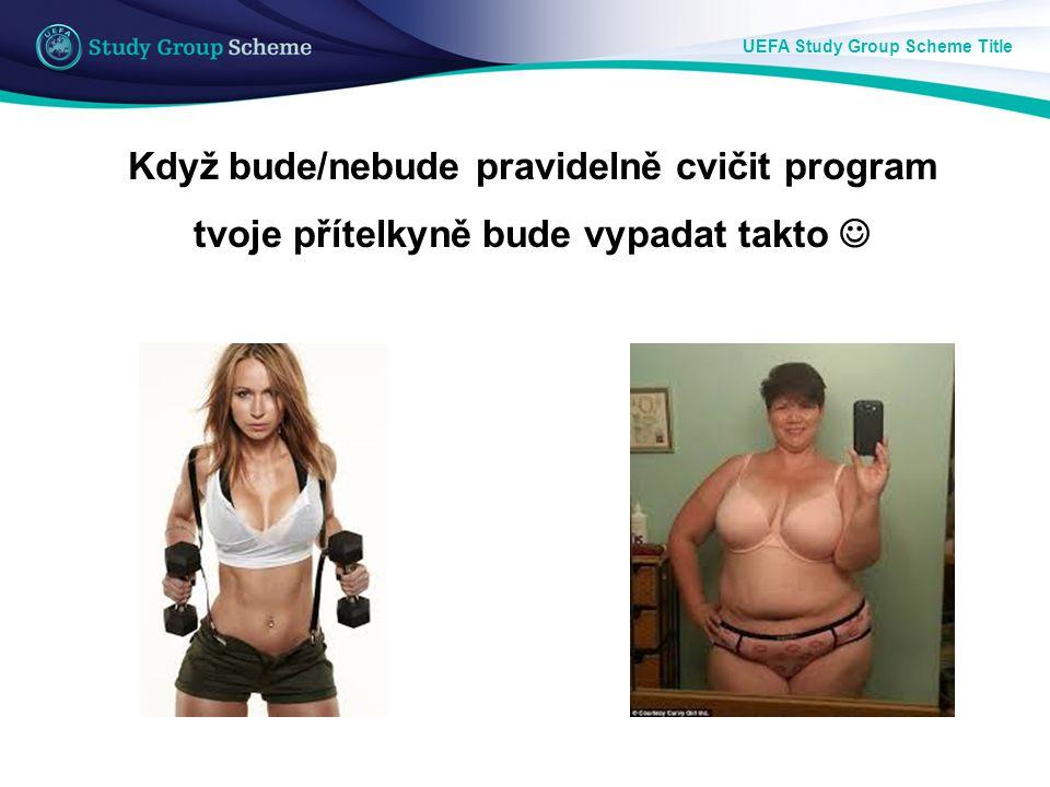 UEFA Study Group Scheme Title Když bude/nebude pravidelně cvičit program tvoje přítelkyně bude vypadat takto