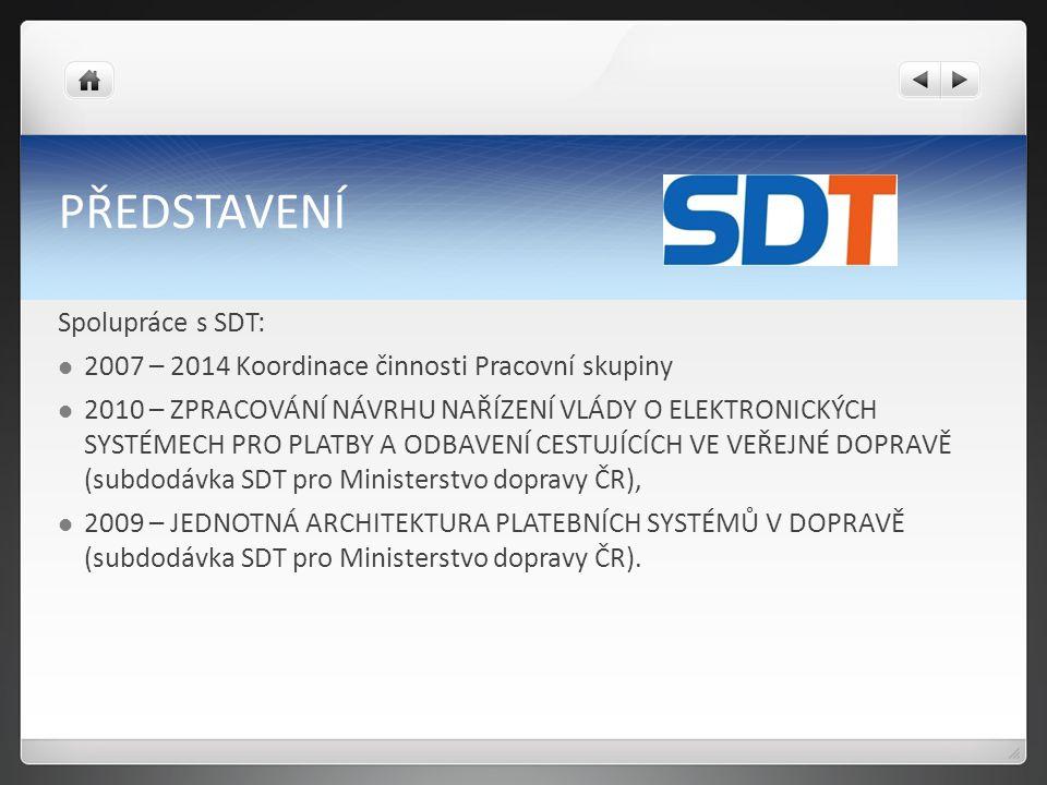 PŘEDSTAVENÍ Spolupráce s SDT: 2007 – 2014 Koordinace činnosti Pracovní skupiny 2010 – ZPRACOVÁNÍ NÁVRHU NAŘÍZENÍ VLÁDY O ELEKTRONICKÝCH SYSTÉMECH PRO