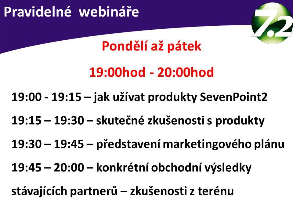 Pravidelné webináře Pondělí až pátek 19:00hod - 20:00hod 19:00 - 19:15 – jak užívat produkty SevenPoint2 19:15 – 19:30 – skutečné zkušenosti s produkty 19:30 – 19:45 – představení marketingového plánu 19:45 – 20:00 – konkrétní obchodní výsledky stávajících partnerů – zkušenosti z terénu