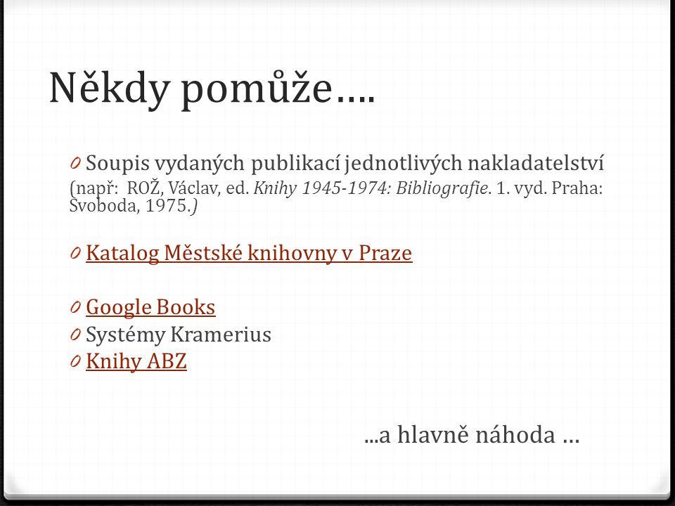 Někdy pomůže…. 0 Soupis vydaných publikací jednotlivých nakladatelství (např: ROŽ, Václav, ed. Knihy 1945-1974: Bibliografie. 1. vyd. Praha: Svoboda,