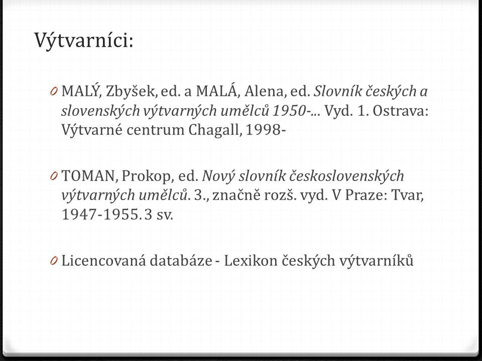 Výtvarníci: 0 MALÝ, Zbyšek, ed. a MALÁ, Alena, ed. Slovník českých a slovenských výtvarných umělců 1950-... Vyd. 1. Ostrava: Výtvarné centrum Chagall,