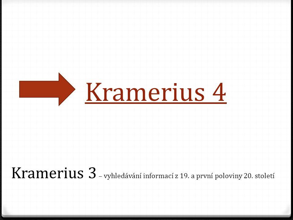 Kramerius 4 Kramerius 3 – vyhledávání informací z 19. a první poloviny 20. století