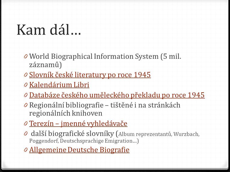 Kam dál… 0 World Biographical Information System (5 mil. záznamů) 0 Slovník české literatury po roce 1945 Slovník české literatury po roce 1945 0 Kale