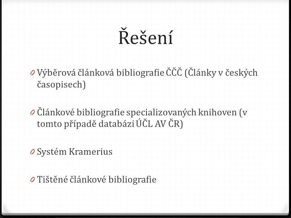 Řešení 0 Výběrová článková bibliografie ČČČ (Články v českých časopisech) 0 Článkové bibliografie specializovaných knihoven (v tomto případě databázi