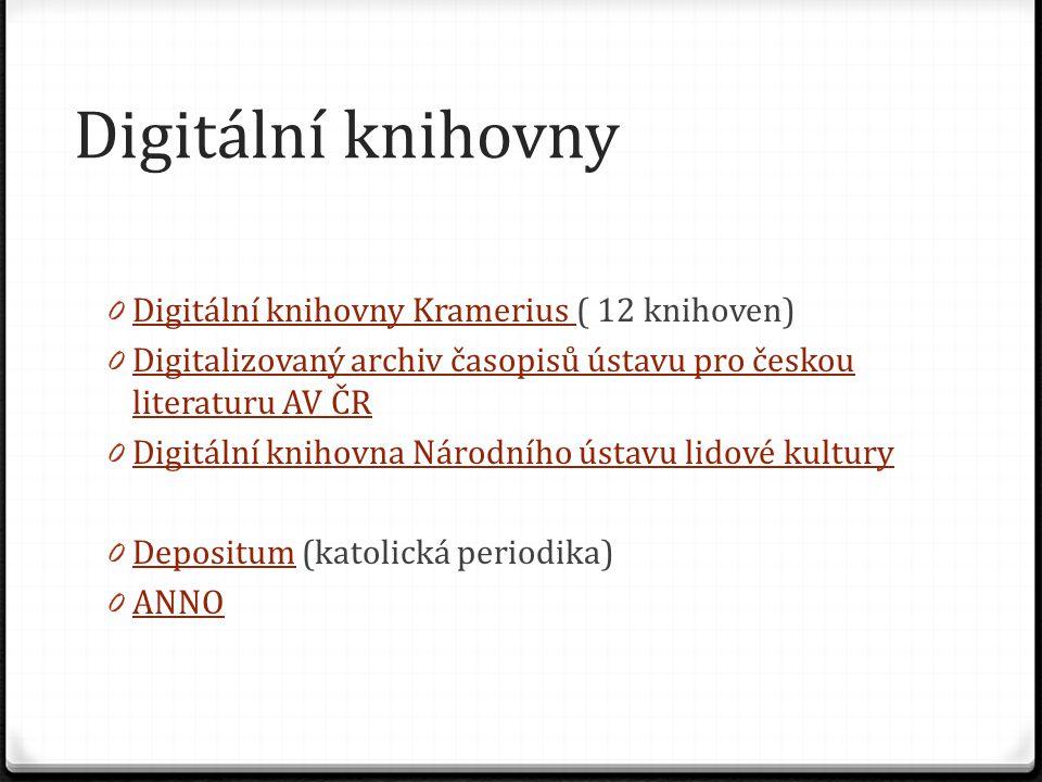 Digitální knihovny 0 Digitální knihovny Kramerius ( 12 knihoven) Digitální knihovny Kramerius 0 Digitalizovaný archiv časopisů ústavu pro českou liter