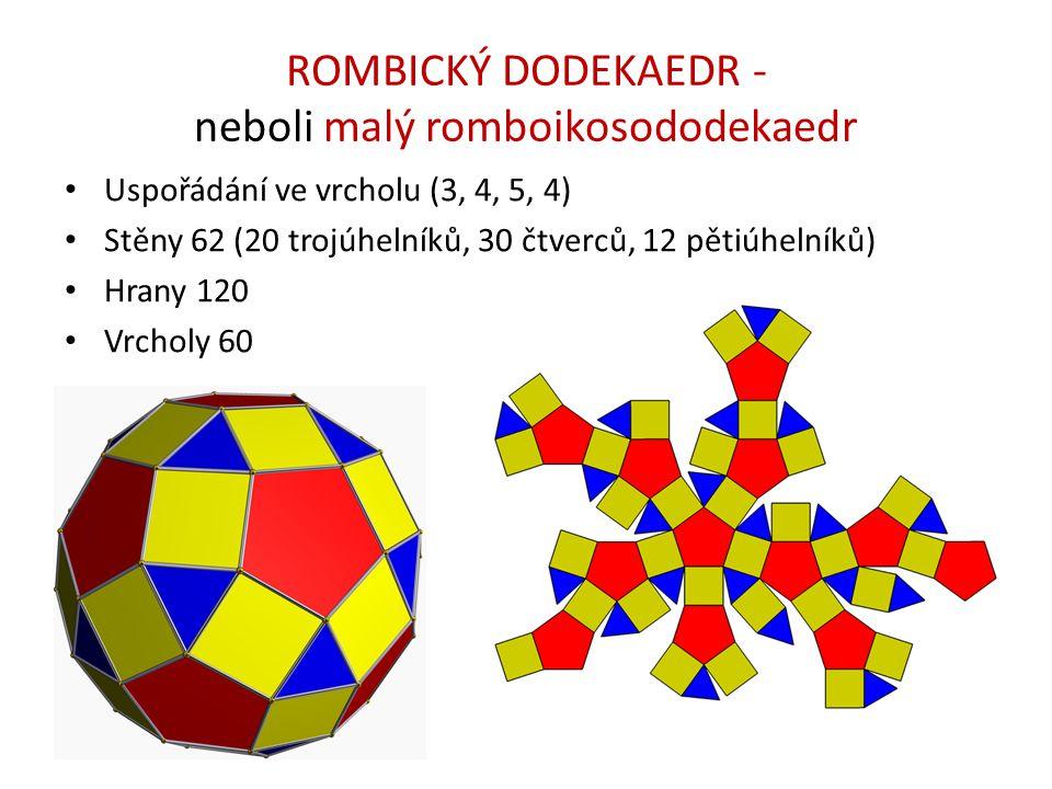 ROMBICKÝ DODEKAEDR - neboli malý romboikosododekaedr Uspořádání ve vrcholu (3, 4, 5, 4) Stěny 62 (20 trojúhelníků, 30 čtverců, 12 pětiúhelníků) Hrany