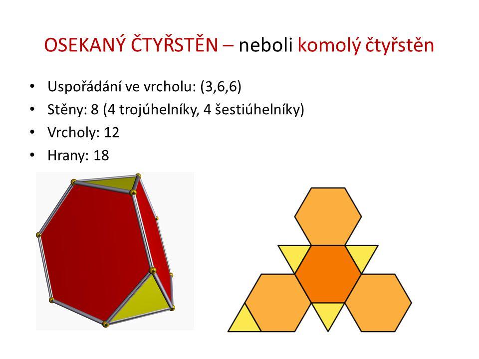 OSEKANÝ ČTYŘSTĚN – neboli komolý čtyřstěn Uspořádání ve vrcholu: (3,6,6) Stěny: 8 (4 trojúhelníky, 4 šestiúhelníky) Vrcholy: 12 Hrany: 18