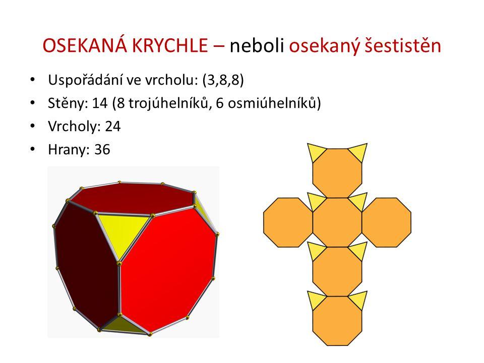 OSEKANÁ KRYCHLE – neboli osekaný šestistěn Uspořádání ve vrcholu: (3,8,8) Stěny: 14 (8 trojúhelníků, 6 osmiúhelníků) Vrcholy: 24 Hrany: 36