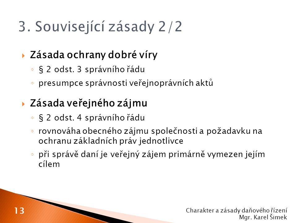  Zásada ochrany dobré víry ◦ § 2 odst. 3 správního řádu ◦ presumpce správnosti veřejnoprávních aktů  Zásada veřejného zájmu ◦ § 2 odst. 4 správního