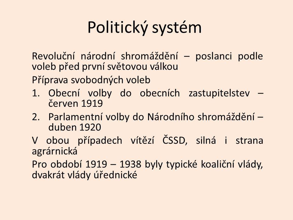 Politický systém Revoluční národní shromáždění – poslanci podle voleb před první světovou válkou Příprava svobodných voleb 1.Obecní volby do obecních zastupitelstev – červen 1919 2.Parlamentní volby do Národního shromáždění – duben 1920 V obou případech vítězí ČSSD, silná i strana agrárnická Pro období 1919 – 1938 byly typické koaliční vlády, dvakrát vlády úřednické