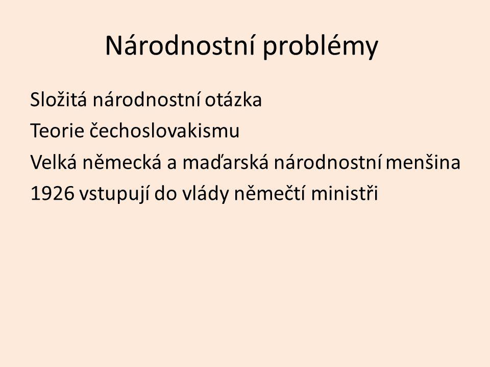 Národnostní problémy Složitá národnostní otázka Teorie čechoslovakismu Velká německá a maďarská národnostní menšina 1926 vstupují do vlády němečtí ministři