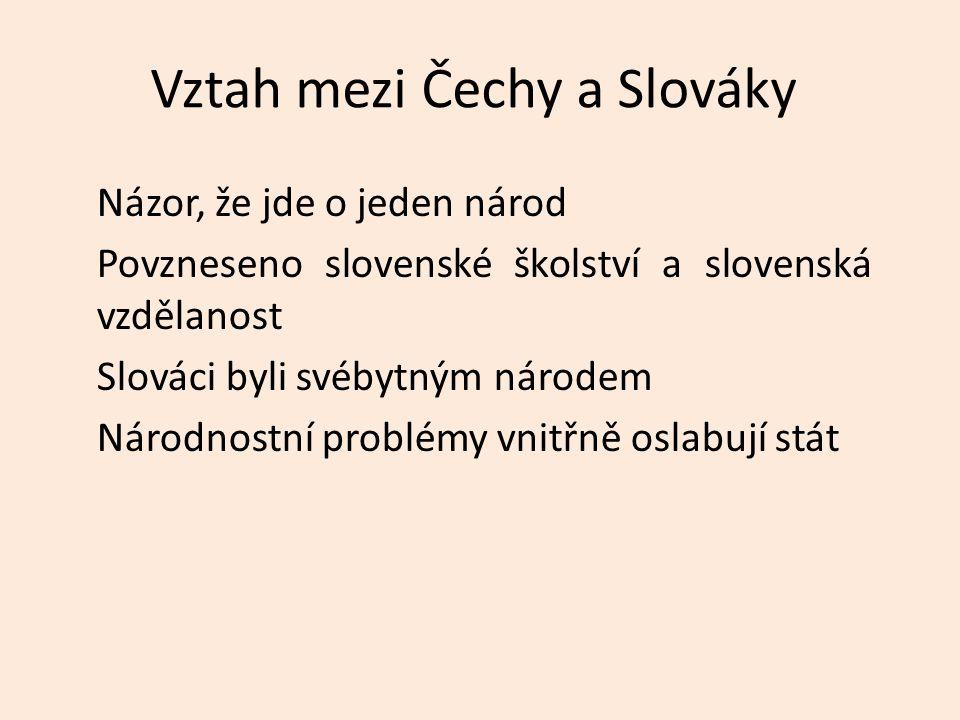 Vztah mezi Čechy a Slováky Názor, že jde o jeden národ Povzneseno slovenské školství a slovenská vzdělanost Slováci byli svébytným národem Národnostní