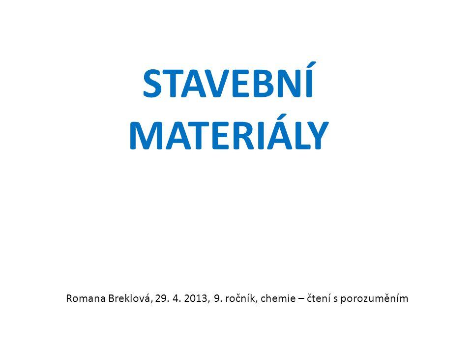 STAVEBNÍ MATERIÁLY Romana Breklová, 29. 4. 2013, 9. ročník, chemie – čtení s porozuměním