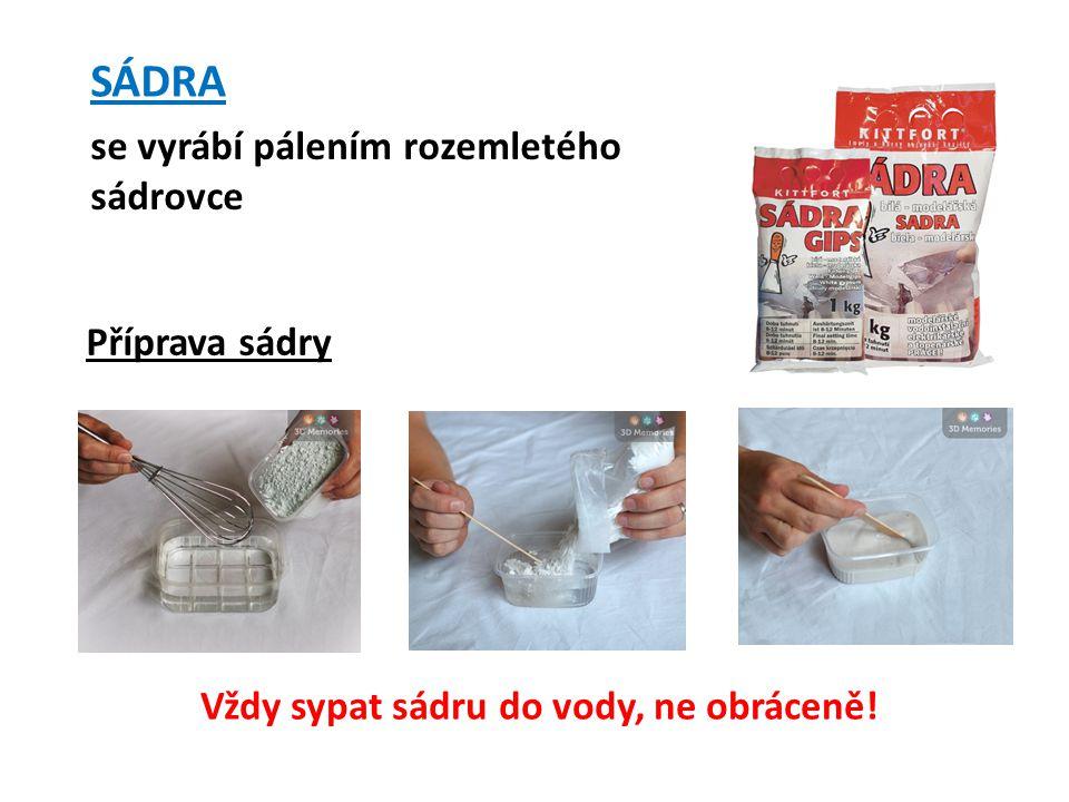 Image 1 ov 6 Příprava sádry Vždy sypat sádru do vody, ne obráceně! se vyrábí pálením rozemletého sádrovce SÁDRA