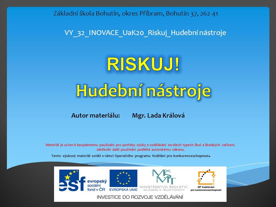 Metodický list Název materiálu:VY_32_INOVACE_UaK20_Riskuj_Hudební nástroje Autor materiálu:Mgr.