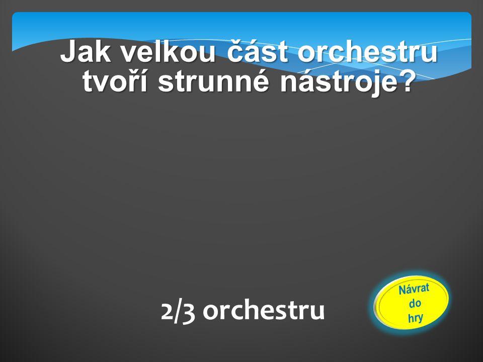 2/3 orchestru Jak velkou část orchestru tvoří strunné nástroje?