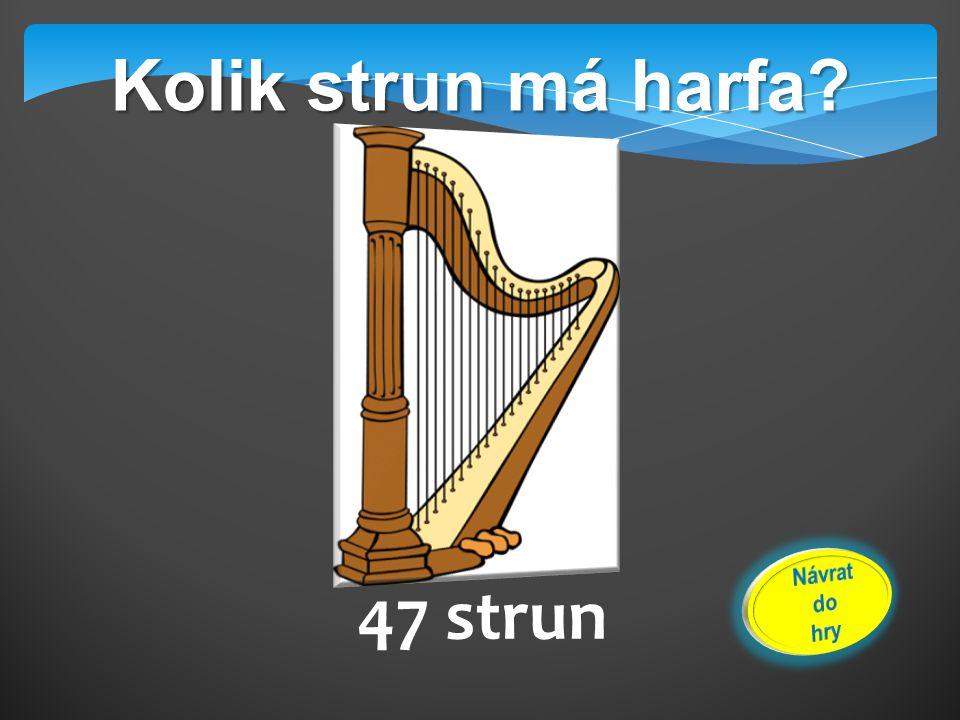 Kolik strun má harfa? 47 strun